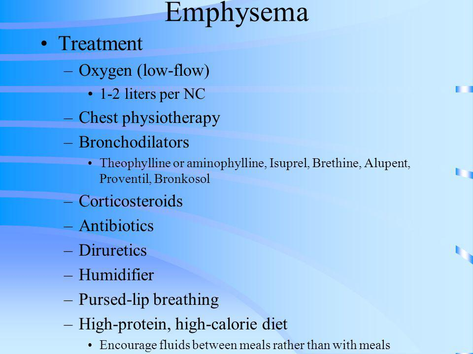 Emphysema Treatment Oxygen (low-flow) Chest physiotherapy