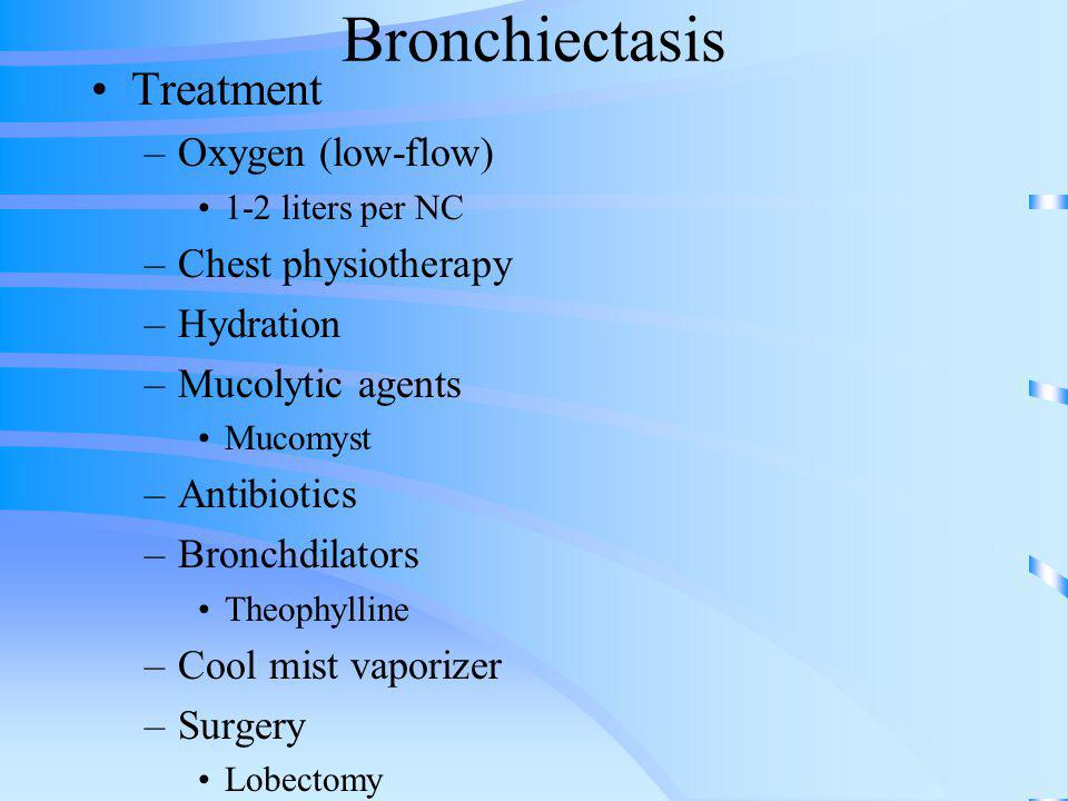 Bronchiectasis Treatment Oxygen (low-flow) Chest physiotherapy