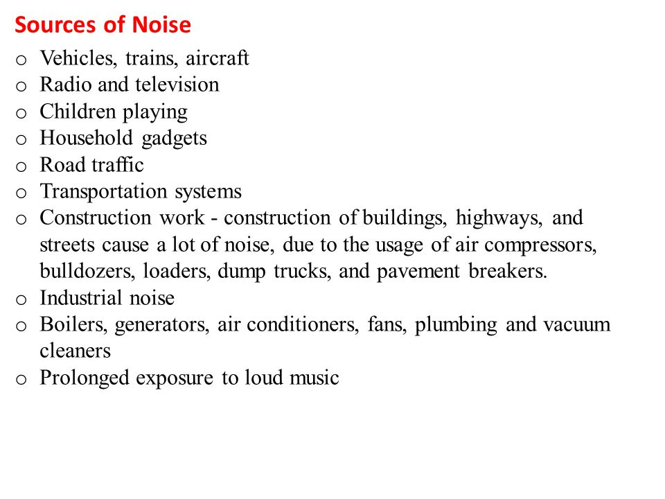 Sources of Noise Vehicles, trains, aircraft Radio and television