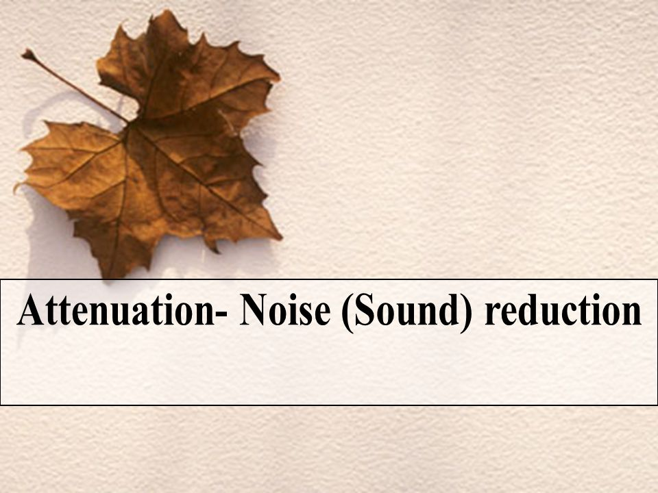 Attenuation- Noise (Sound) reduction