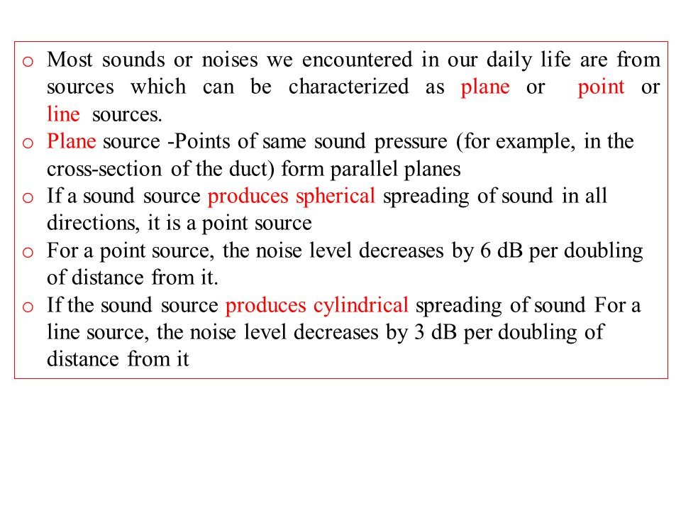 Most sounds or noises we encountered in our daily life are from sources which can be characterized as plane or point or line sources.