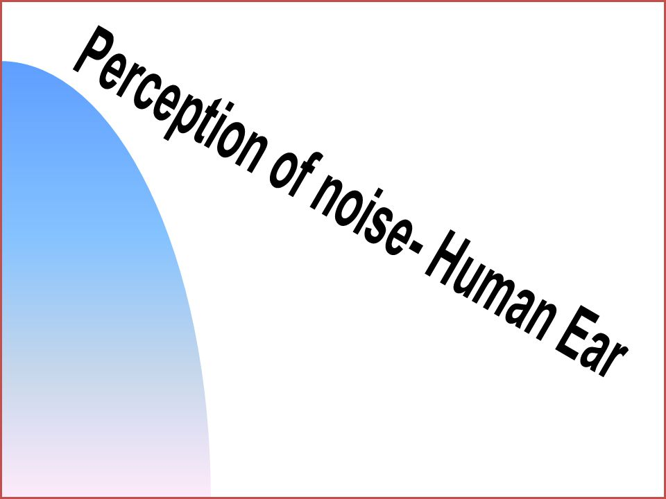 Perception of noise- Human Ear