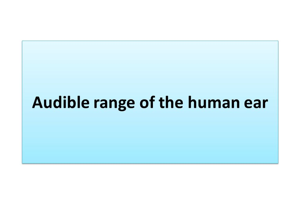 Audible range of the human ear