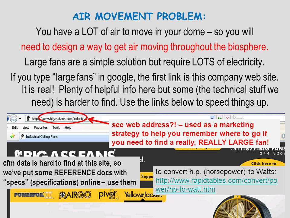 AIR MOVEMENT PROBLEM: You have a LOT of air to move in your dome – so you will. need to design a way to get air moving throughout the biosphere.