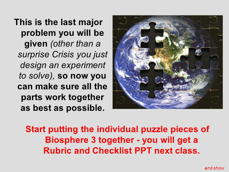 This is the last major problem you will be given (other than a surprise Crisis you just design an experiment to solve), so now you can make sure all the parts work together as best as possible.