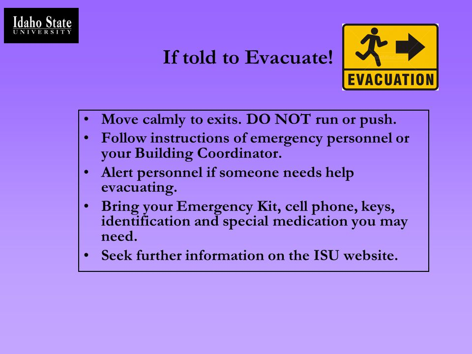 If told to Evacuate! Move calmly to exits. DO NOT run or push.