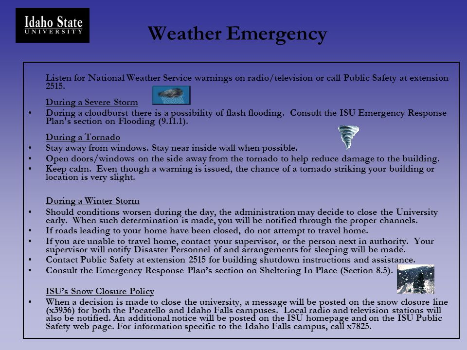 Weather Emergency Listen for National Weather Service warnings on radio/television or call Public Safety at extension 2515. During a Severe Storm.