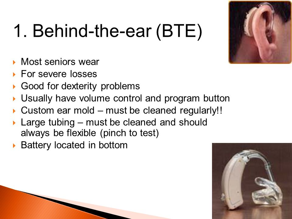 1. Behind-the-ear (BTE) Most seniors wear For severe losses