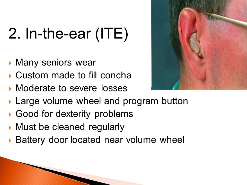 2. In-the-ear (ITE) Many seniors wear Custom made to fill concha