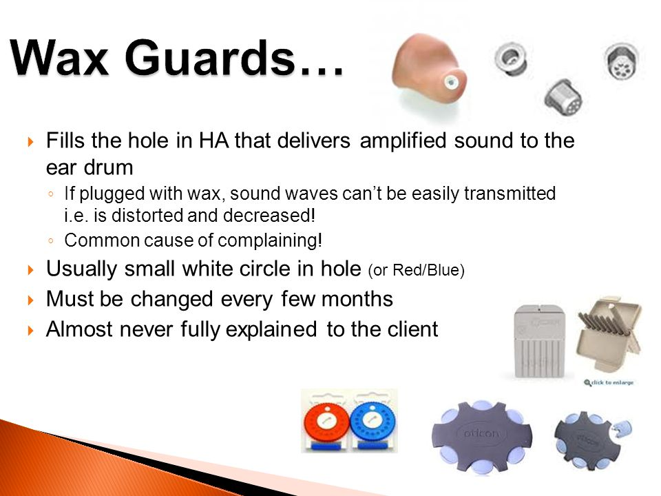 Wax Guards… Fills the hole in HA that delivers amplified sound to the ear drum.