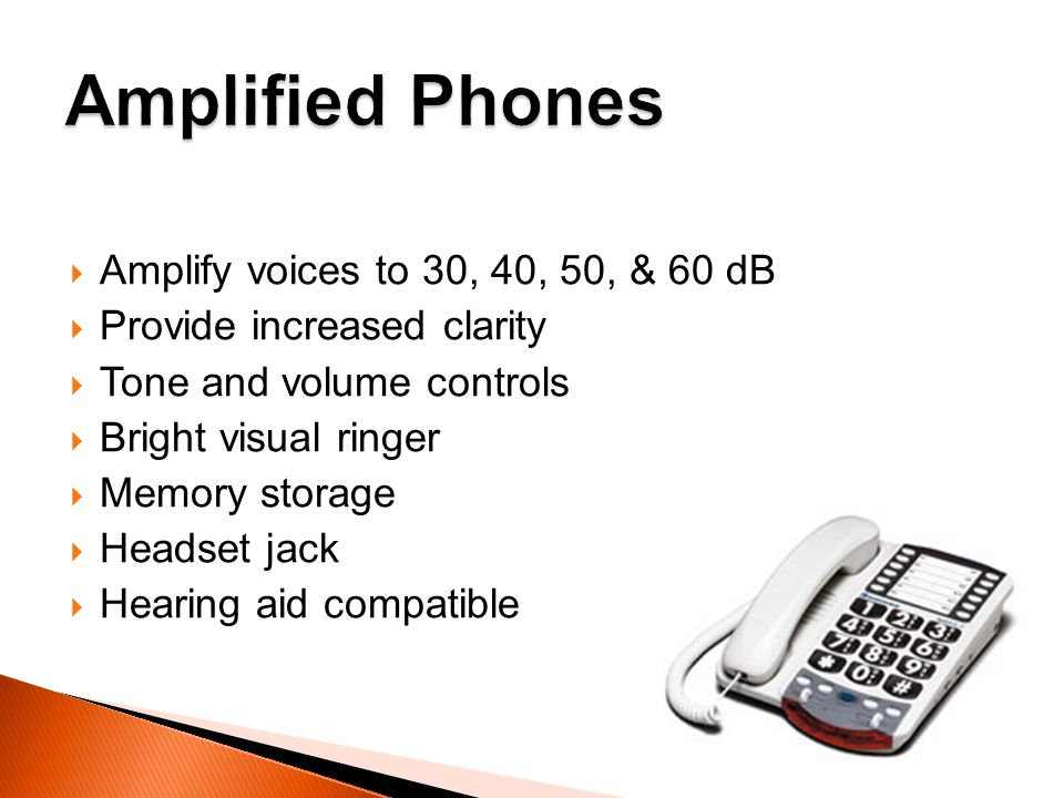 Amplified Phones Amplify voices to 30, 40, 50, & 60 dB