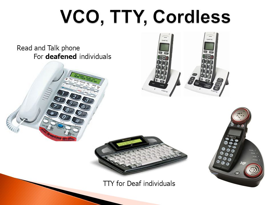 VCO, TTY, Cordless Read and Talk phone For deafened individuals