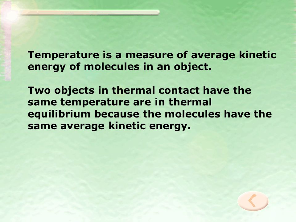 Temperature is a measure of average kinetic energy of molecules in an object.