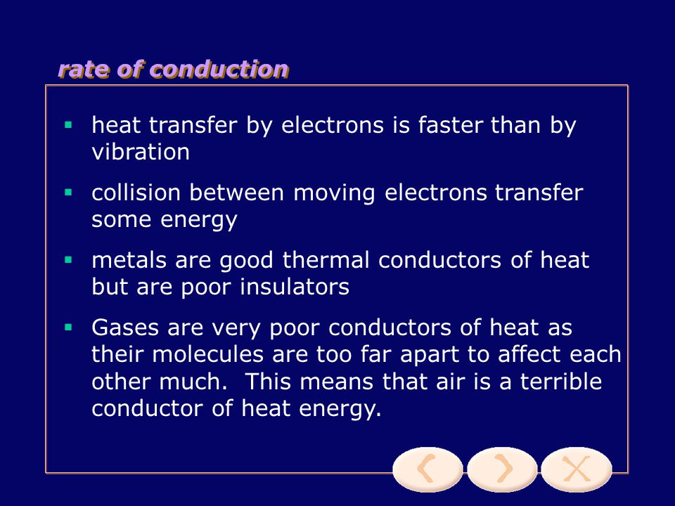 rate of conduction heat transfer by electrons is faster than by vibration. collision between moving electrons transfer some energy.