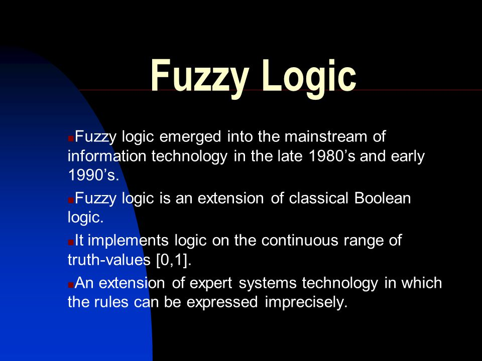 Fuzzy Logic Fuzzy logic emerged into the mainstream of information technology in the late 1980's and early 1990's.