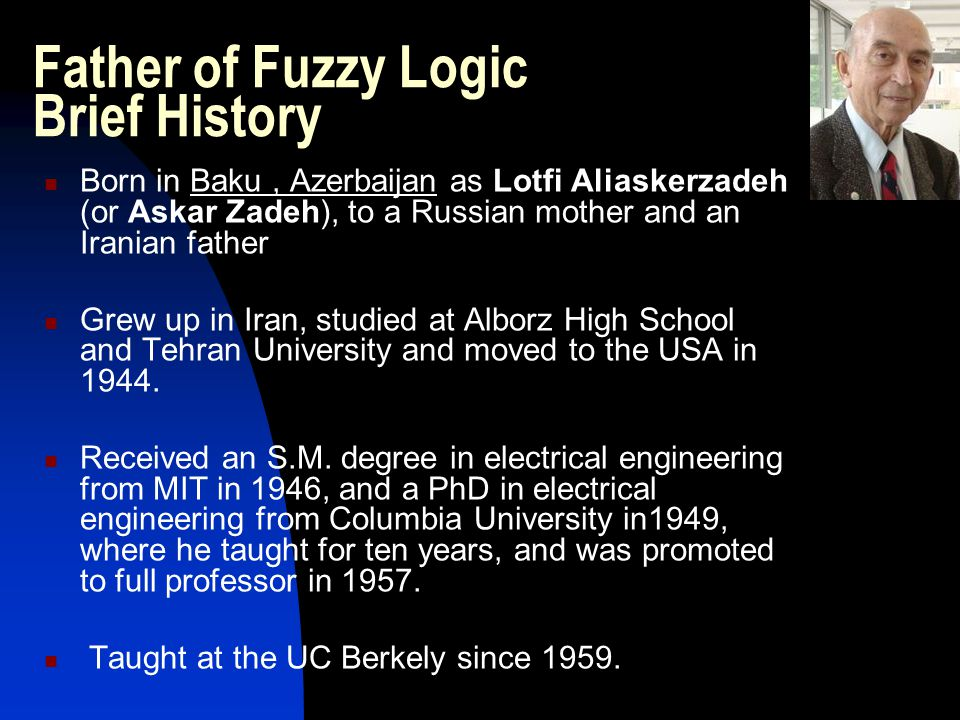 Father of Fuzzy Logic Brief History