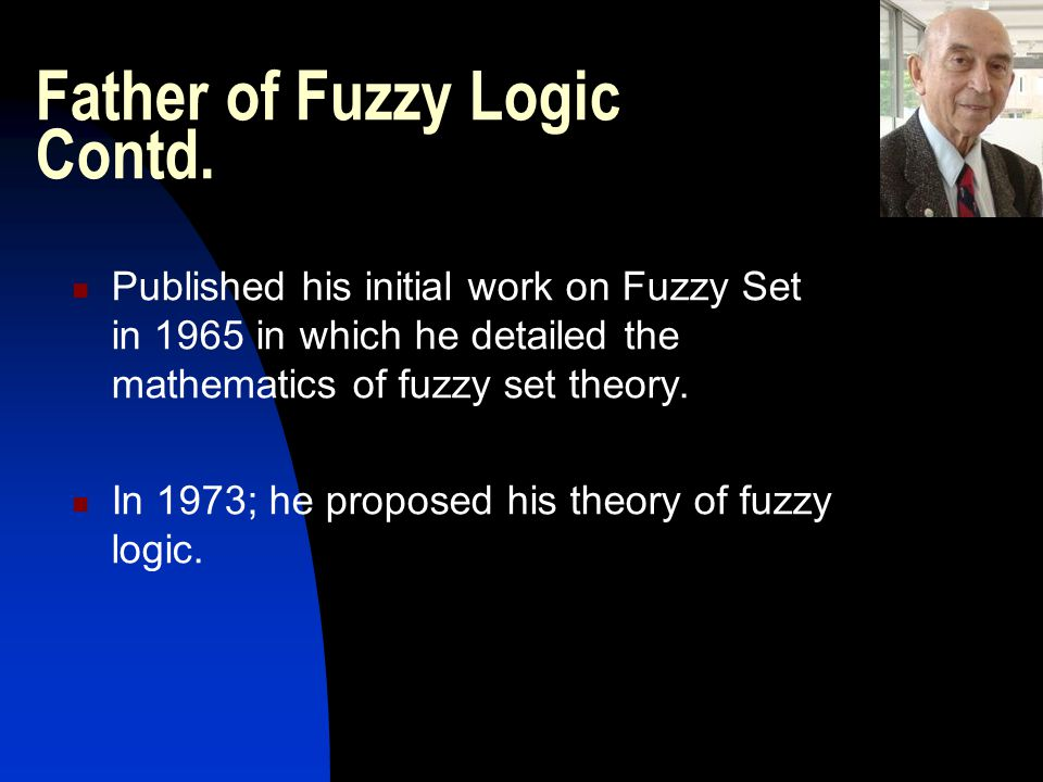 Father of Fuzzy Logic Contd.