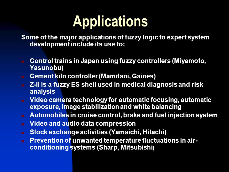 Applications Some of the major applications of fuzzy logic to expert system development include its use to: