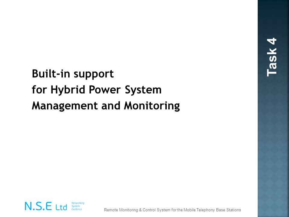 Task 4 Built-in support for Hybrid Power System Management and Monitoring Remote Monitoring & Control System for the Mobile Telephony Base Stations.