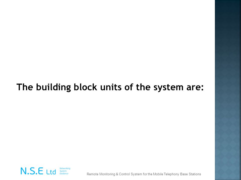 The building block units of the system are: