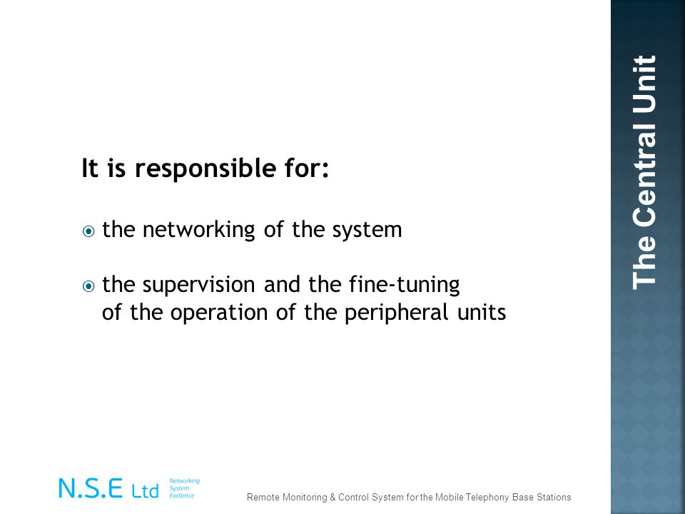 The Central Unit It is responsible for: the networking of the system