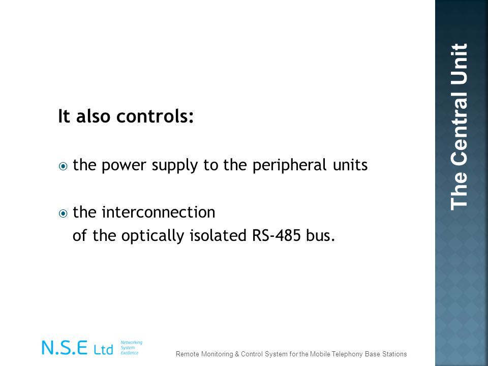 The Central Unit It also controls: