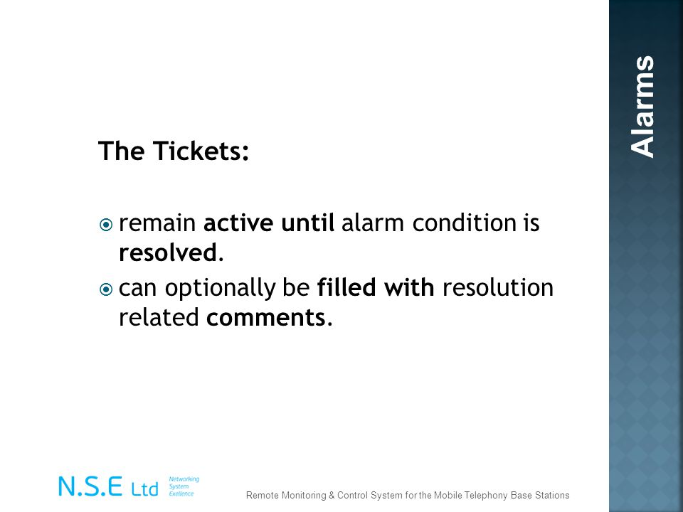 Alarms The Tickets: remain active until alarm condition is resolved.