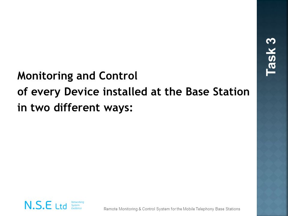 Task 3 Monitoring and Control of every Device installed at the Base Station in two different ways: