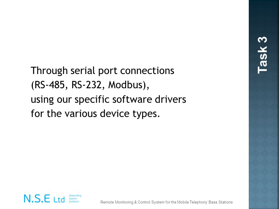 Task 3 Through serial port connections (RS-485, RS-232, Modbus), using our specific software drivers for the various device types.