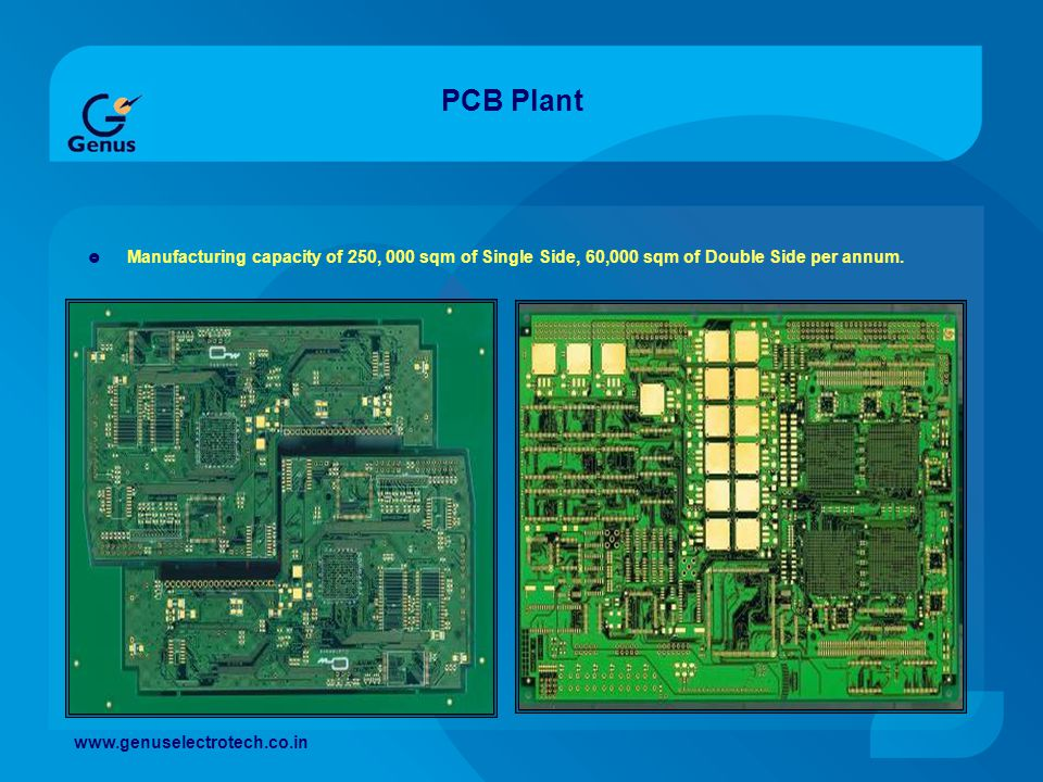 PCB Plant Manufacturing capacity of 250, 000 sqm of Single Side, 60,000 sqm of Double Side per annum.