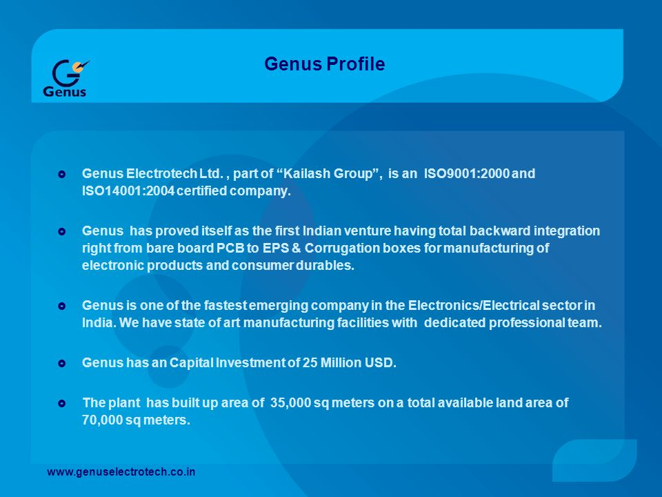 Genus Profile Genus Electrotech Ltd. , part of Kailash Group , is an ISO9001:2000 and ISO14001:2004 certified company.