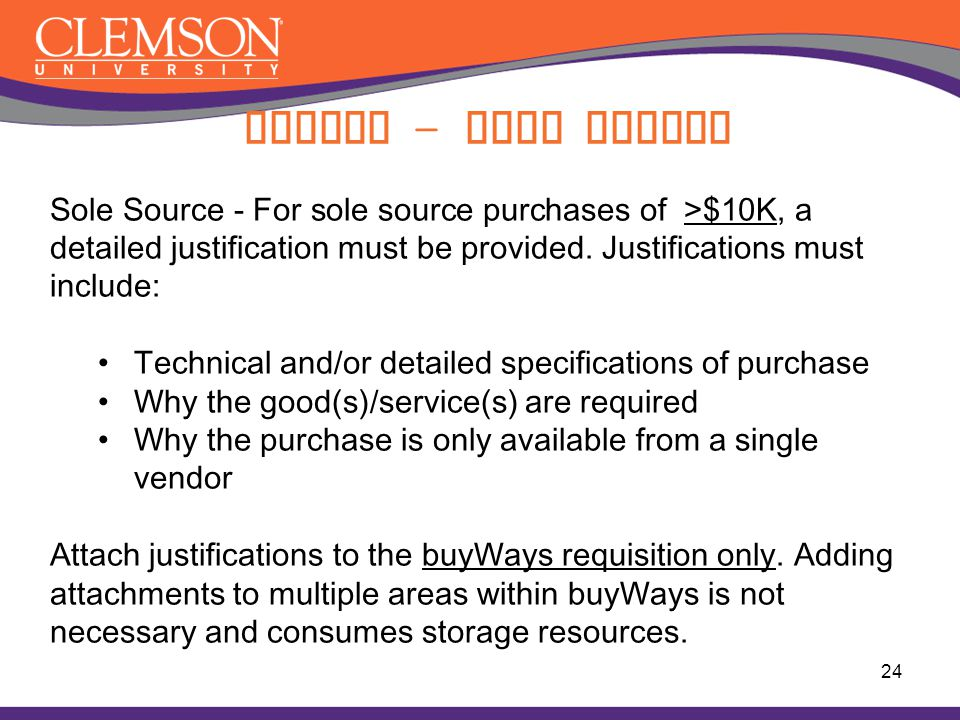 Buying – Sole Source Sole Source - For sole source purchases of >$10K, a. detailed justification must be provided. Justifications must include: