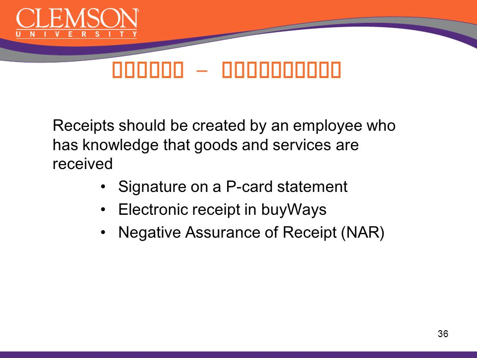 Paying - Receipting Receipts should be created by an employee who has knowledge that goods and services are received.