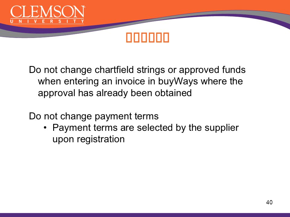 Paying Do not change chartfield strings or approved funds when entering an invoice in buyWays where the approval has already been obtained.