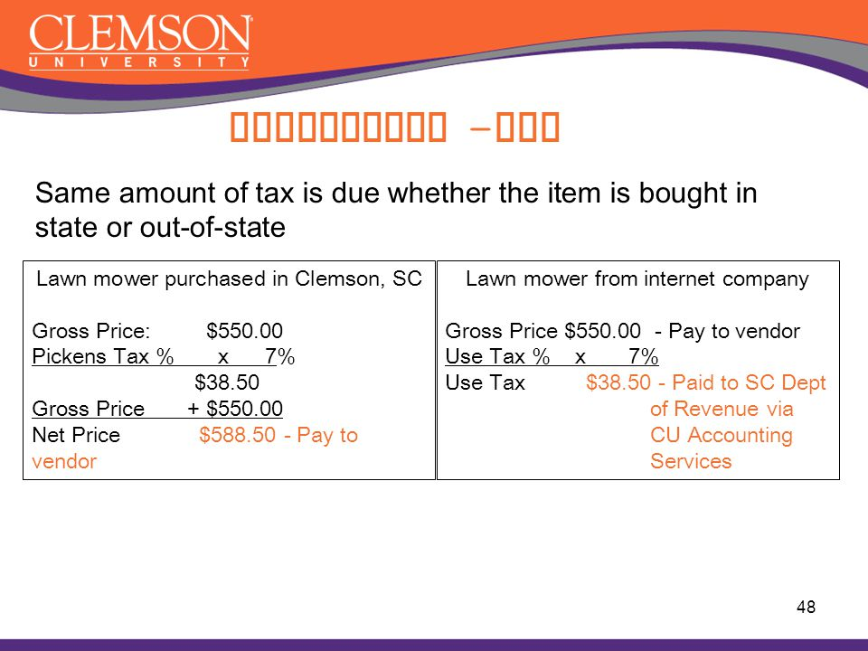 Compliance –Tax Same amount of tax is due whether the item is bought in state or out-of-state. Lawn mower purchased in Clemson, SC.