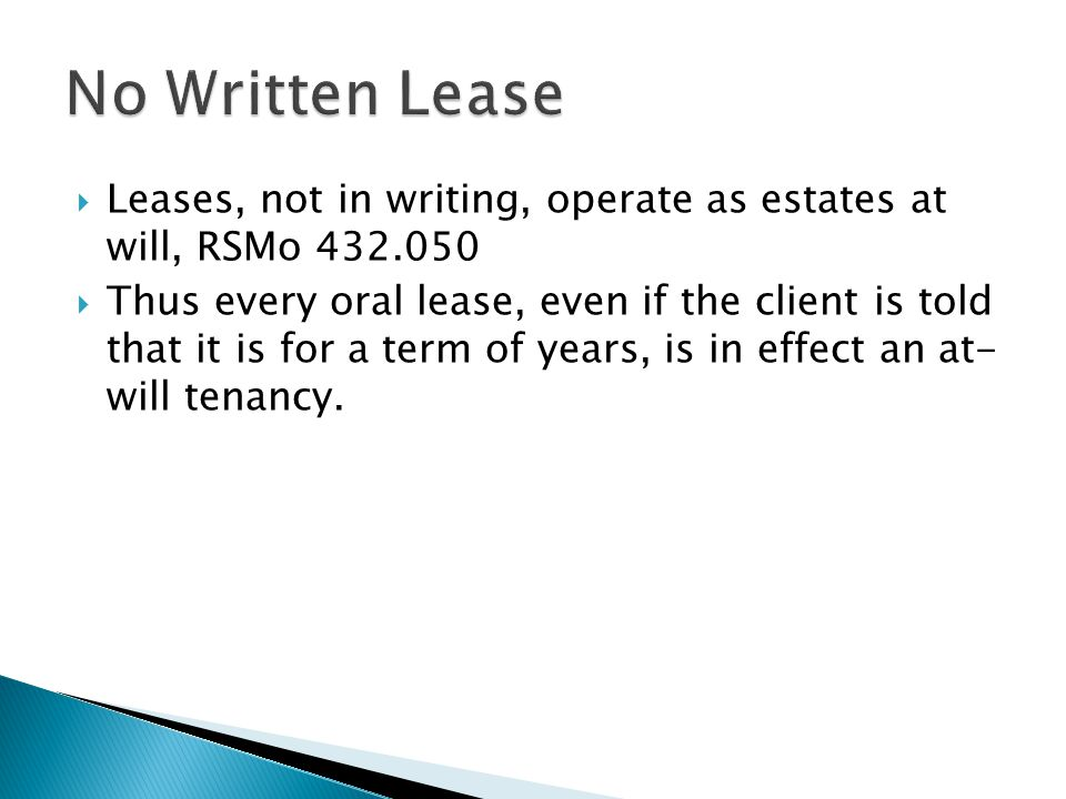 No Written Lease Leases, not in writing, operate as estates at will, RSMo 432.050.