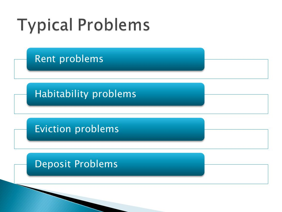 Typical Problems Rent problems Habitability problems Eviction problems