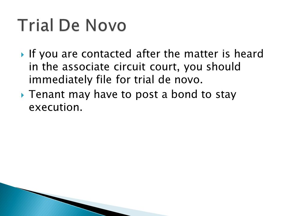 Trial De Novo If you are contacted after the matter is heard in the associate circuit court, you should immediately file for trial de novo.