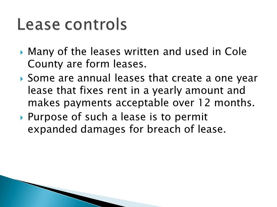 Lease controls Many of the leases written and used in Cole County are form leases.