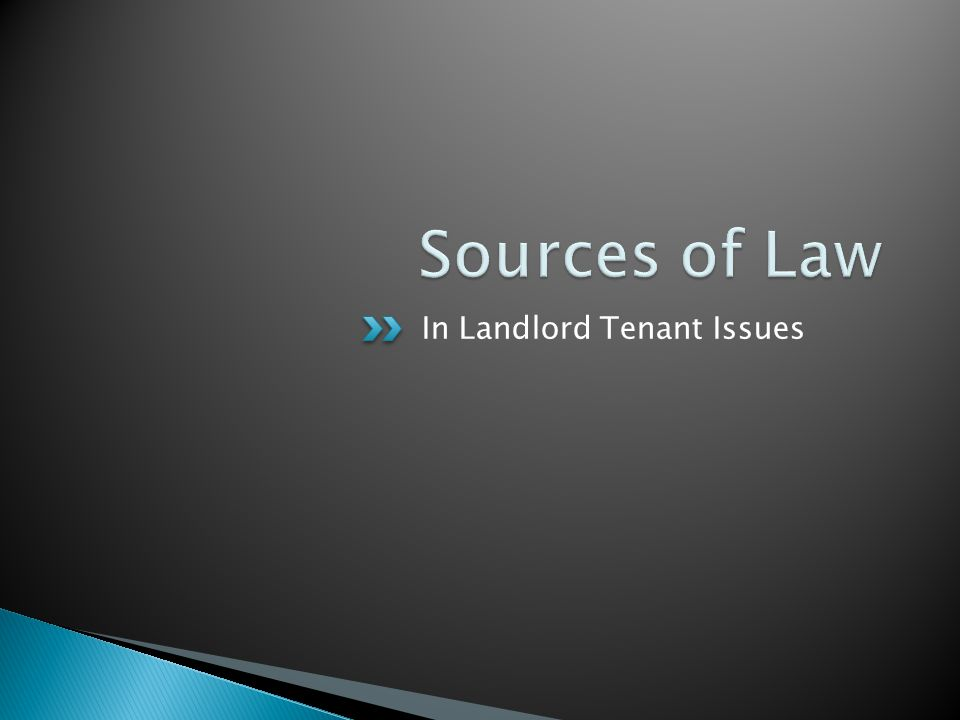 Sources of Law In Landlord Tenant Issues