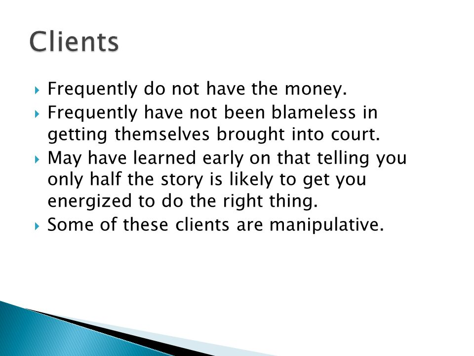 Clients Frequently do not have the money.