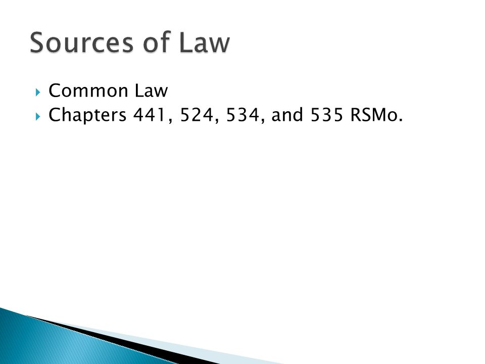 Sources of Law Common Law Chapters 441, 524, 534, and 535 RSMo.