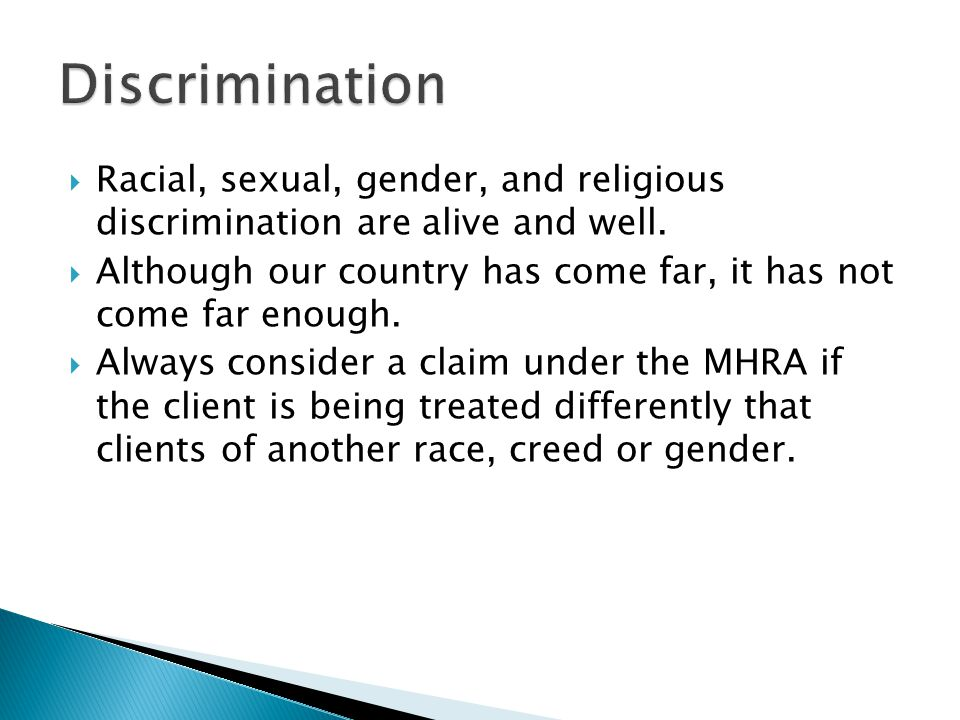 Discrimination Racial, sexual, gender, and religious discrimination are alive and well.