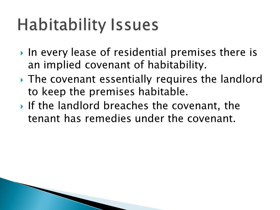 Habitability Issues In every lease of residential premises there is an implied covenant of habitability.