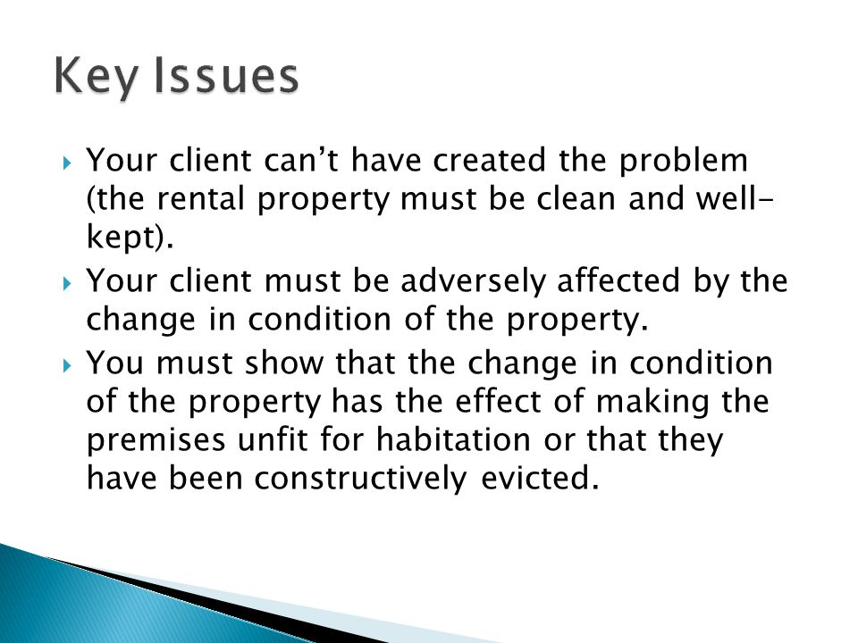 Key Issues Your client can't have created the problem (the rental property must be clean and well- kept).