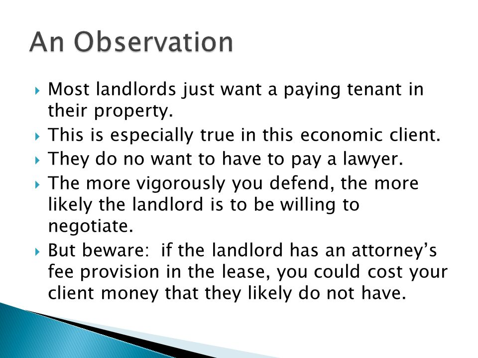 An Observation Most landlords just want a paying tenant in their property. This is especially true in this economic client.