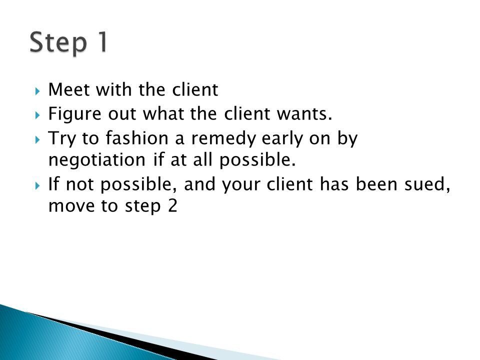 Step 1 Meet with the client Figure out what the client wants.