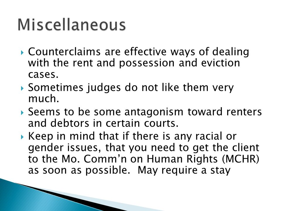 Miscellaneous Counterclaims are effective ways of dealing with the rent and possession and eviction cases.