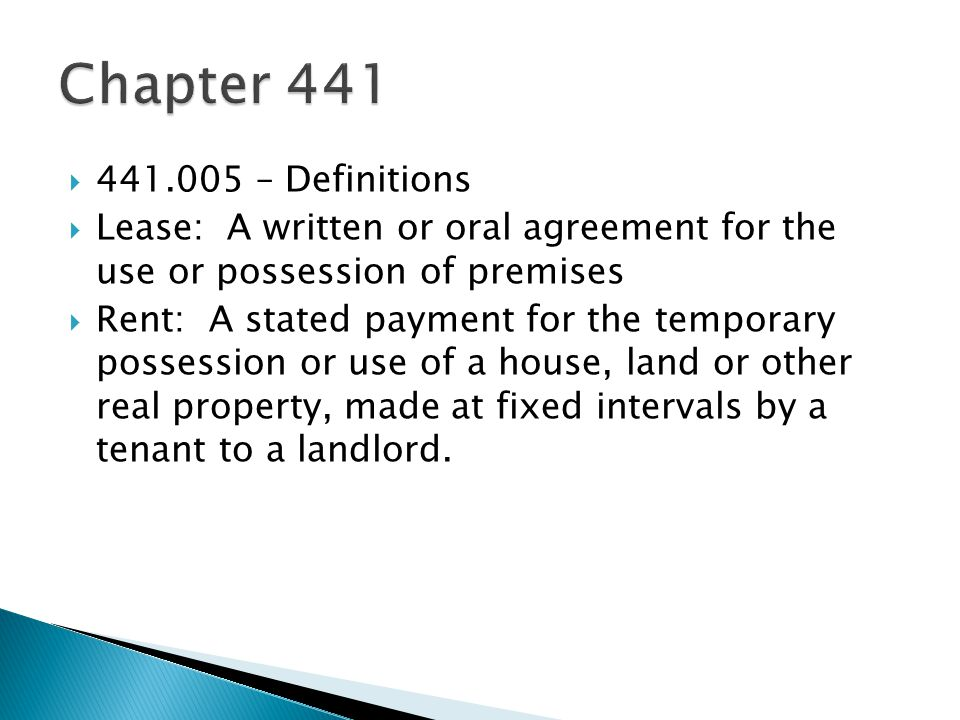 Chapter 441 441.005 – Definitions. Lease: A written or oral agreement for the use or possession of premises.