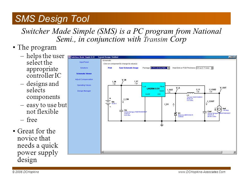 SMS Design Tool Switcher Made Simple (SMS) is a PC program from National Semi., in conjunction with Transim Corp.